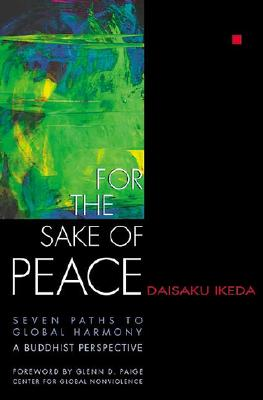 For the Sake of Peace: A Buddhist Perspective for the 21st Century - Ikeda, Daisaku