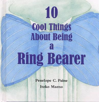 10 Cool Things about Being a Ring Bearer - Paine, Penelope C
