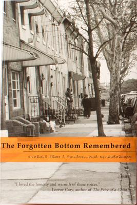 The Forgotten Bottom Remembered: Stories from a Philadelphia Neighborhood - Tarrier, August (Editor)
