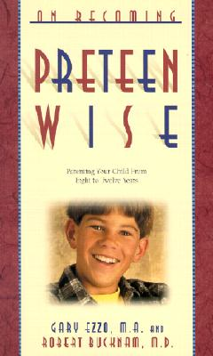 On Becoming Pre-Teen Wise: Parenting Your Child from 8-12 Years - Ezzo, Gary, and Buckham, Robert