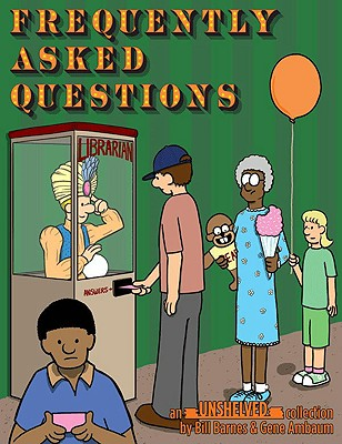 Frequently Asked Questions: An Unshelved Collection - Barnes, Bill, and Ambaum, Gene