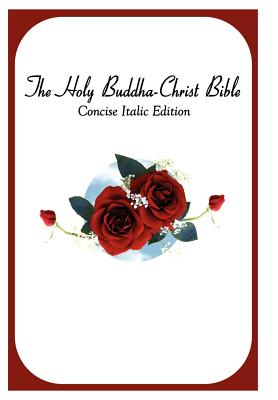 The Holy Buddha-Christ Bible (Concise Italic Edition) - Bodhisattva Fellowship, Fellowship (Compiled by), and Logan Publishing Company (Compiled by)