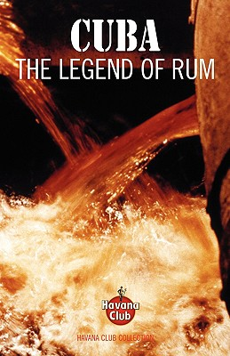 Cuba: The Legend of Rum - Brown, Jared McDaniel, and Miller, Anistatia R, and Broom, Dave (Contributions by)