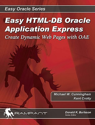 Easy HTML-DB Oracle Application Express: Create Dynamic Web Pages with OAE - Cunningham, Michael, and Crotty, Kent