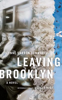 Leaving Brooklyn - Schwartz, Lynne Sharon, and Hegi, Ursula (Introduction by)