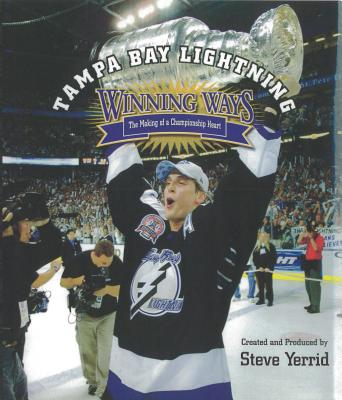 Tampa Bay Lightning Winning Ways: The Making of a Championship Heart - Yerrid, Steve, and Audette, Scott (Photographer)