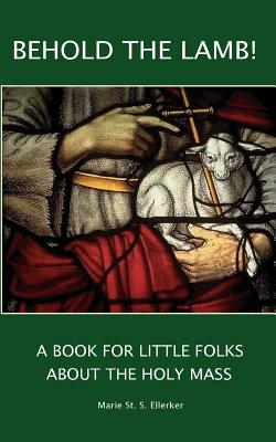 Behold the Lamb! a Book for Little Folks about the Holy Mass - McNabb, Vincent (Introduction by)
