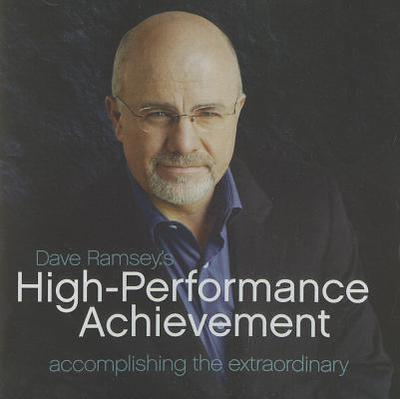 Dave Ramsey's High-Performance Achievement: Accomplishing the Extraordinary - Ramsey, Dave