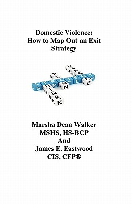 Domestic Violence: How to Map Out an Exit Strategy - Walker, Marsha Dean, and Eastwood, James E, and Ridinger, Richard A (Editor)