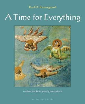 A Time for Everything - Knausgaard, Karl Ove, and Anderson, James (Translated by)