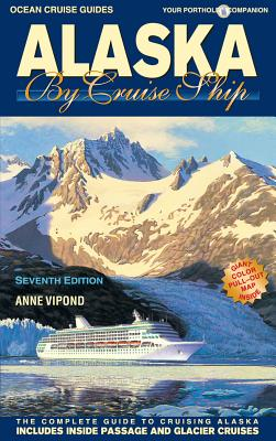 Alaska by Cruise Ship: The Complete Guide to Cruising Alaska - Vipond, Anne
