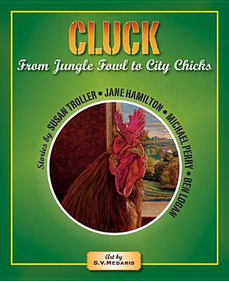 Cluck: From Jungle Fowl to City Chicks - Troller, Susan, and Hamilton, Jane, and Logan, Ben