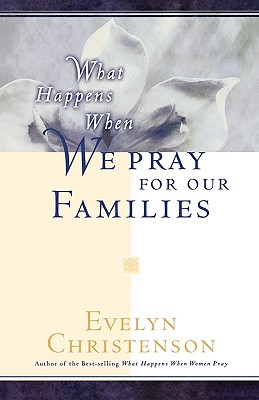 What Happens When We Pray for Our Families - Christenson, Evelyn Carol