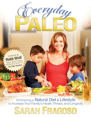 Everyday Paleo - Fragoso, Sarah, and Wolf, Robb (Introduction by)