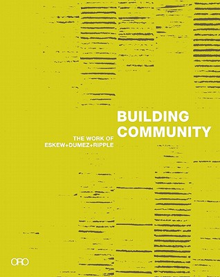 """Building Community: The Work of Eskew + Dumez + Ripple - Kroloff, Reed, and Morrish, William """"Bill"""" Rees (Introduction by), and Krieger, Alex (Contributions by)"""
