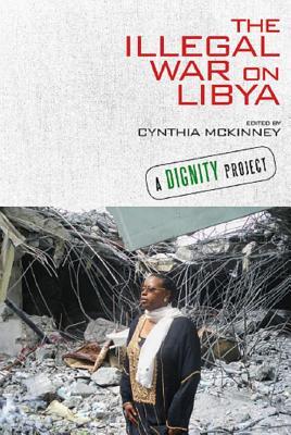 The Illegal War on Libya - McKinney, Cynthia (Editor)