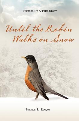 Until the Robin Walks on Snow - Rocque, Bernice L