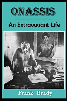 Onassis: An Extravagant Life - Brady, Frank