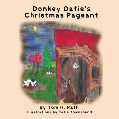 Donkey Oatie's Christmas Pageant - Rath, Tom H