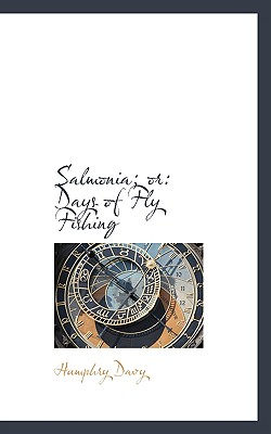 Salmonia; Or: Days of Fly Fishing - Davy, Humphry, Sir