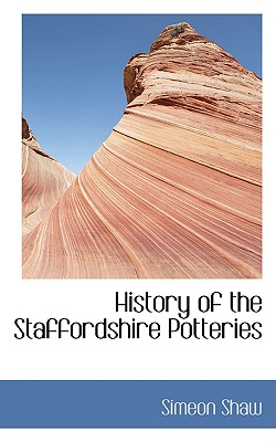 History of the Staffordshire Potteries - Shaw, Simeon