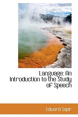 Language: An Introduction to the Study of Speech - Sapir, Edward