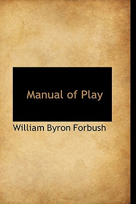 Manual of Play - Forbush, William Byron, D.D.