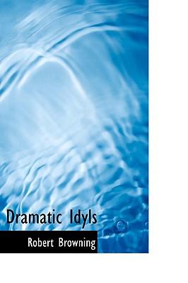 Dramatic Idyls - Browning, Robert