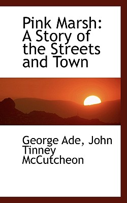 Pink Marsh: A Story of the Streets and Town - Ade, George