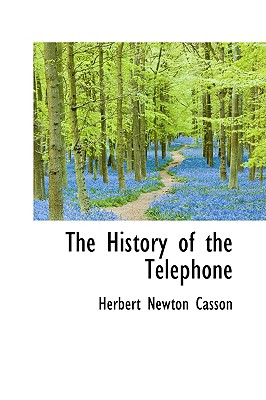 The History of the Telephone - Casson, Herbert Newton