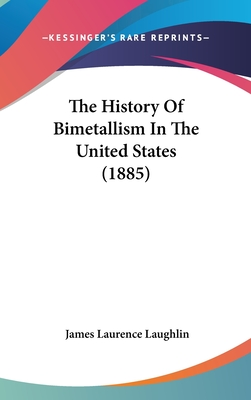 The History of Bimetallism in the United States (1885) - Laughlin, James Laurence
