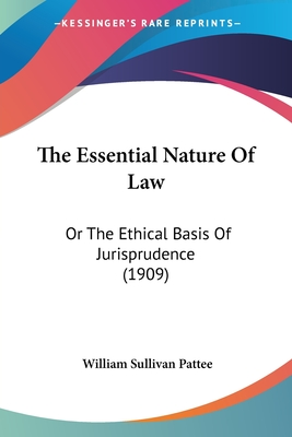 The Essential Nature of Law: Or the Ethical Basis of Jurisprudence (1909) - Pattee, William Sullivan