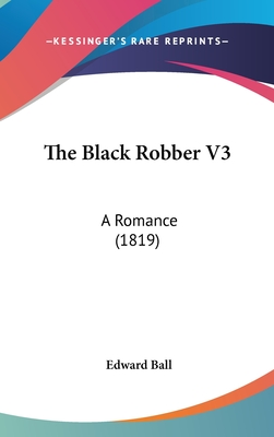 The Black Robber V3: A Romance (1819) - Ball, Edward