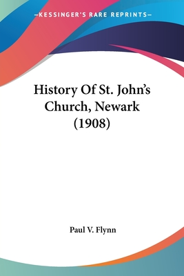 History of St. John's Church, Newark (1908) - Flynn, Paul V