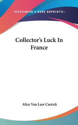 Collector's Luck in France - Carrick, Alice Van Leer