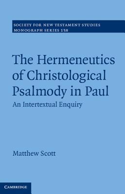 The Hermeneutics of Christological Psalmody in Paul: An Intertextual Enquiry - Scott, Matthew
