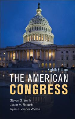 The American Congress - Smith, Steven S, and Roberts, Jason M, and Vander Wielen, Ryan J