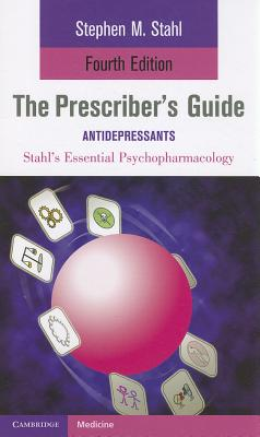 The Prescriber's Guide: Antidepressants - Stahl, Stephen M, Dr., M.D., PH.D., and Grady, Meghan M (Contributions by)