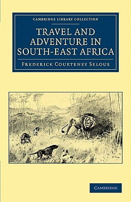 Travel and Adventure in South-East Africa - Selous, Frederick Courteney