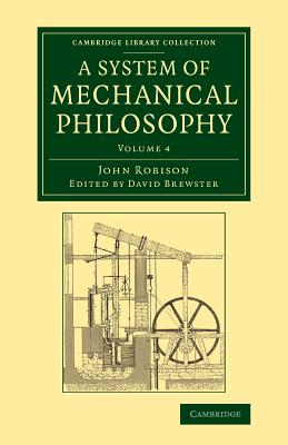 A System of Mechanical Philosophy: Volume 4 - Robison, John, and Brewster, David (Editor)