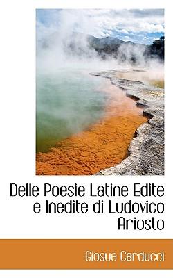 Delle Poesie Latine Edite E Inedite Di Ludovico Ariosto - Carducci, Giosue