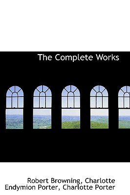 The Complete Works - Browning, Robert