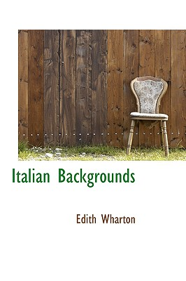 Italian Backgrounds - Wharton, Edith