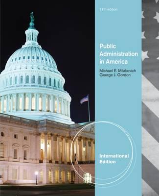 Public Administration in America - Milakovich, Michael E., and Gordon, George