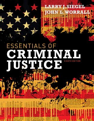 Cengage Advantage Books: Essentials of Criminal Justice - Siegel, Larry J, and Worrall, John L