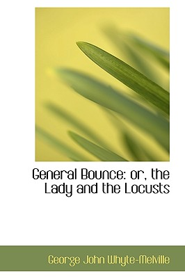 General Bounce: Or, the Lady and the Locusts - Whyte-Melville, G J