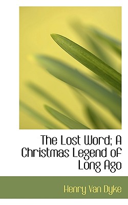 The Lost Word; A Christmas Legend of Long Ago - Van Dyke, Henry