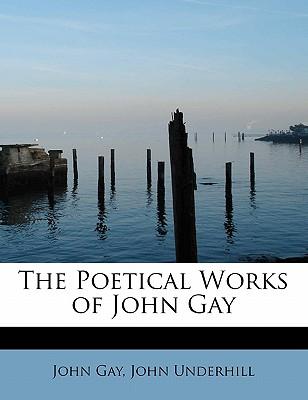 The Poetical Works of John Gay - Gay, John, and Underhill, John