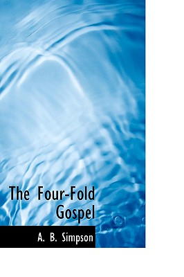 The Four-Fold Gospel - Simpson, A B