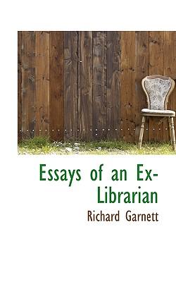 Essays of an Ex-Librarian - Garnett, Richard, Dr., LL.